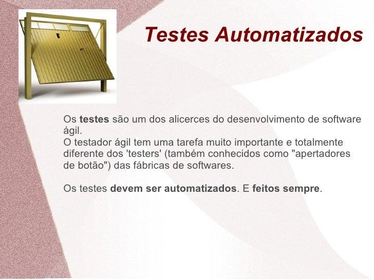 Testes Automatizados   Os testes são um dos alicerces do desenvolvimento de software ágil. O testador ágil tem uma tarefa ...