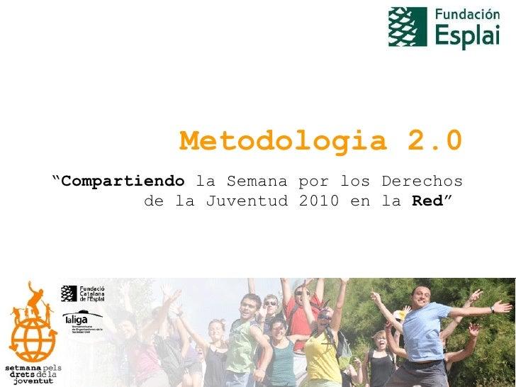"""Metodologia 2.0 """" Compartiendo  la Semana por los Derechos de la Juventud 2010 en la  Red """""""