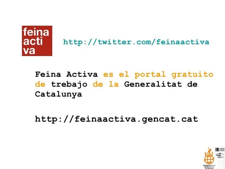 http://twitter.com/feinaactiva Feina Activa  es el portal gratuito de  trebajo  de la  Generalitat de Catalunya http://fei...