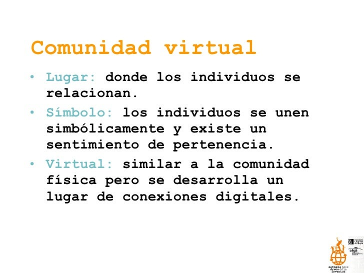 Comunidad virtual <ul><li>Lugar:  donde los individuos se relacionan. </li></ul><ul><li>Símbolo:  los individuos se unen s...