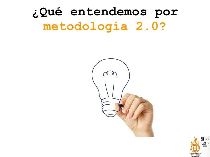 ¿Qué entendemos por  metodología 2.0?