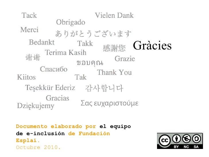 Gràcies Documento elaborado por  el equipo de e-inclusión  de Fundación Esplai. Octubre 2010.