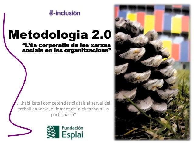 """Metodologia 2.0   """"L'ús corporatiu de les xarxes   socials en les organitzacions"""" ....habilitats i competències digitals a..."""