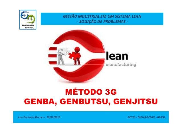 GESTÃO INDUSTRIAL EM UM SISTEMA LEAN- SOLUÇÃO DE PROBLEMAS -Jose Donizetti Moraes - 28/02/2013 BETIM – MINAS GERAIS - BRAS...