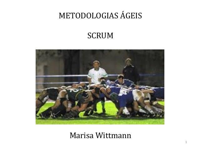 METODOLOGIAS ÁGEIS  SCRUM  Marisa Wittmann  1