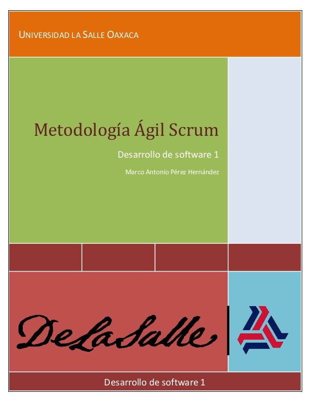 UNIVERSIDAD LA SALLE OAXACA  Metodología Ágil Scrum  Desarrollo de software 1  Marco Antonio Pérez Hernández  Desarrollo d...