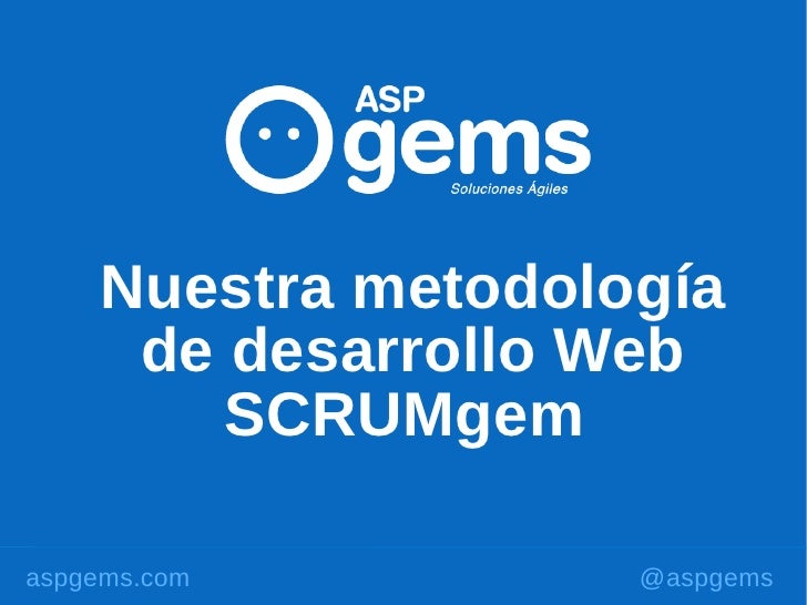 Nuestra metodología      de desarrollo Web         SCRUMgem  aspgems.com         @aspgems