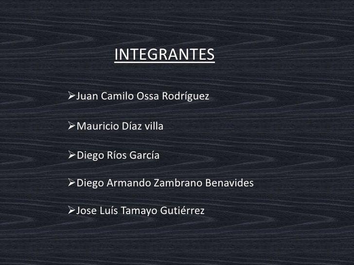 INTEGRANTES<br /><ul><li>Juan Camilo Ossa Rodríguez