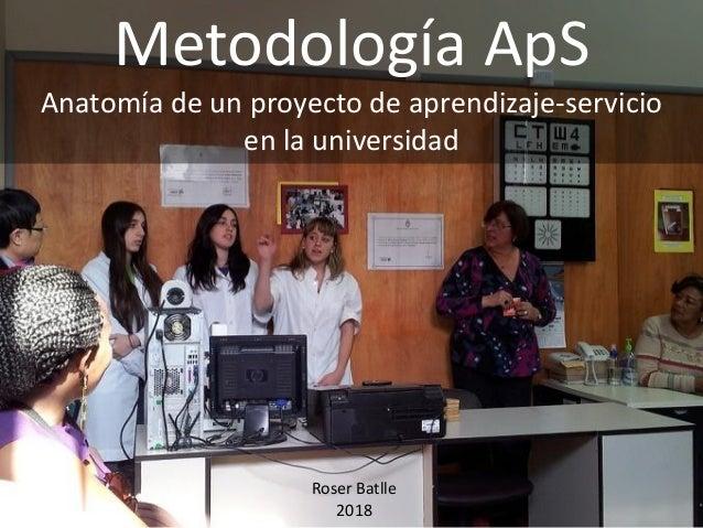 Metodología ApS Anatomía de un proyecto de aprendizaje-servicio en la universidad Roser Batlle 2018