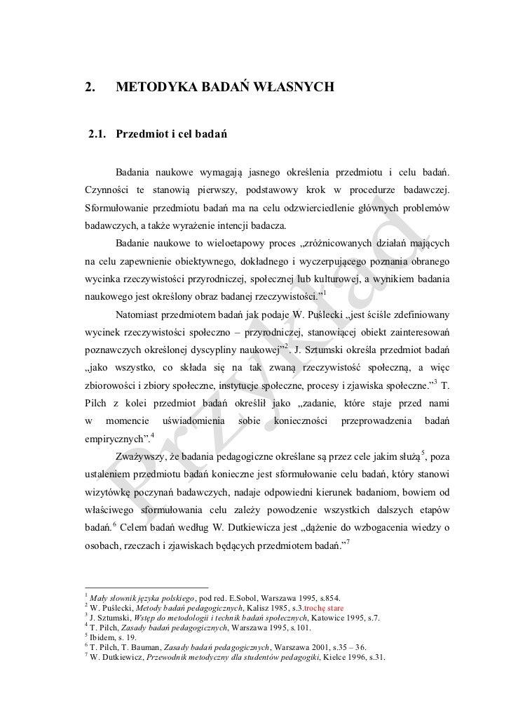 2.       METODYKA BADAŃ WŁASNYCH       2.1. Przedmiot i cel badań            Badania naukowe wymagają jasnego określenia p...