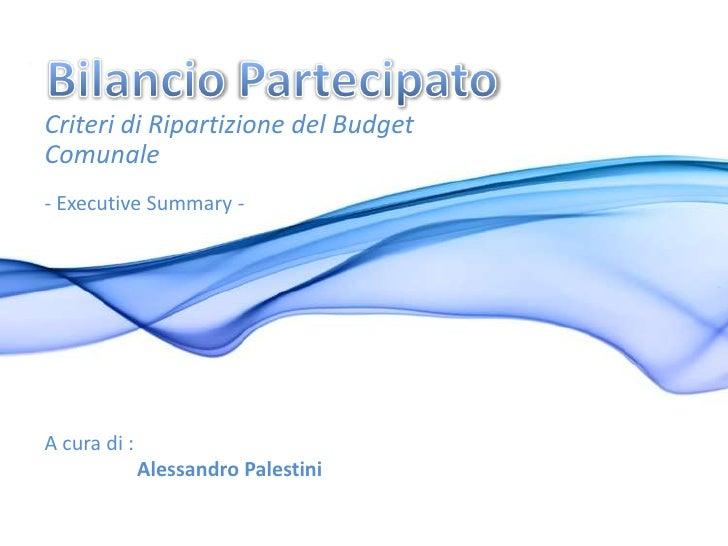 BilancioPartecipato<br />Criteri di Ripartizione del Budget Comunale<br />- Executive Summary -<br />A cura di :<br />Ales...
