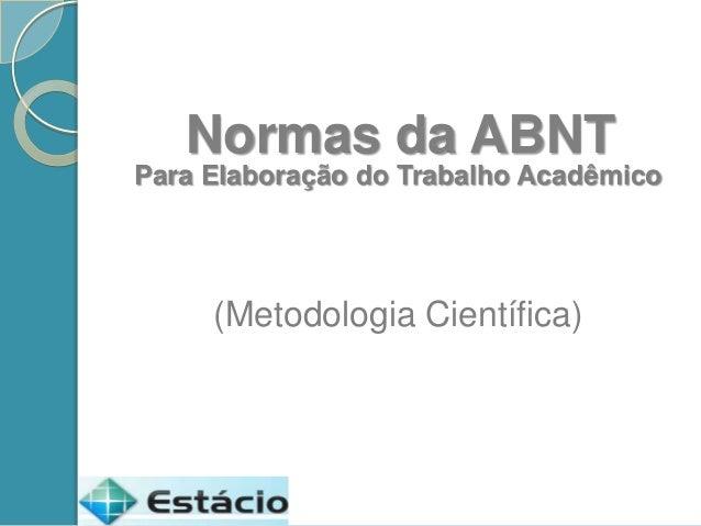 Normas da ABNTPara Elaboração do Trabalho Acadêmico     (Metodologia Científica)