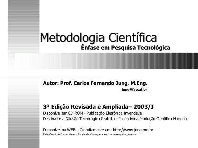 Metodologia CientíficaMetodologia Científica Ênfase em Pesquisa TecnológicaÊnfase em Pesquisa Tecnológica Autor: Prof. Car...