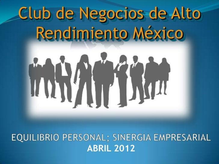 Club de Negocios de Alto  Rendimiento México         ABRIL 2012