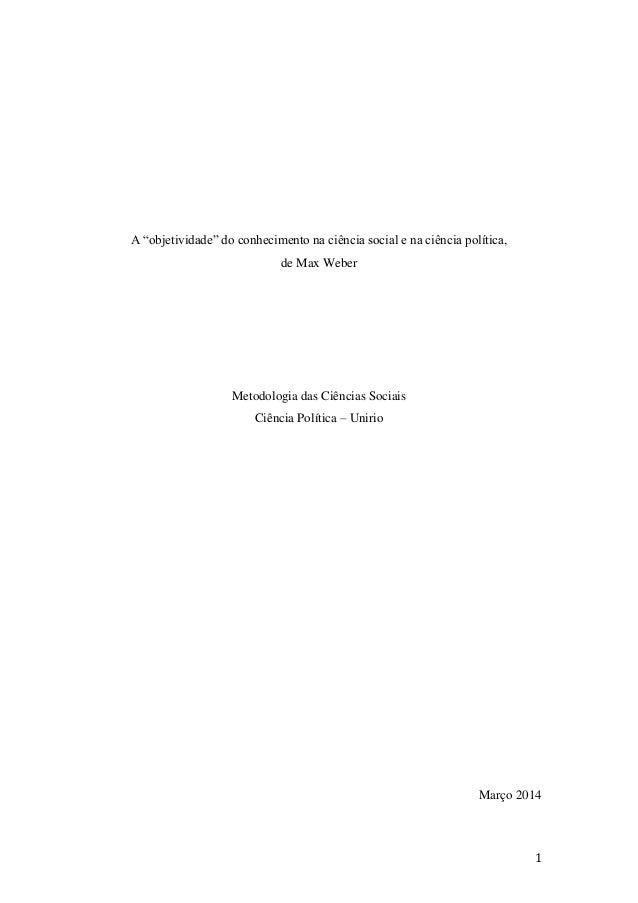 """1 A """"objetividade"""" do conhecimento na ciência social e na ciência política, de Max Weber Metodologia das Ciências Sociais ..."""