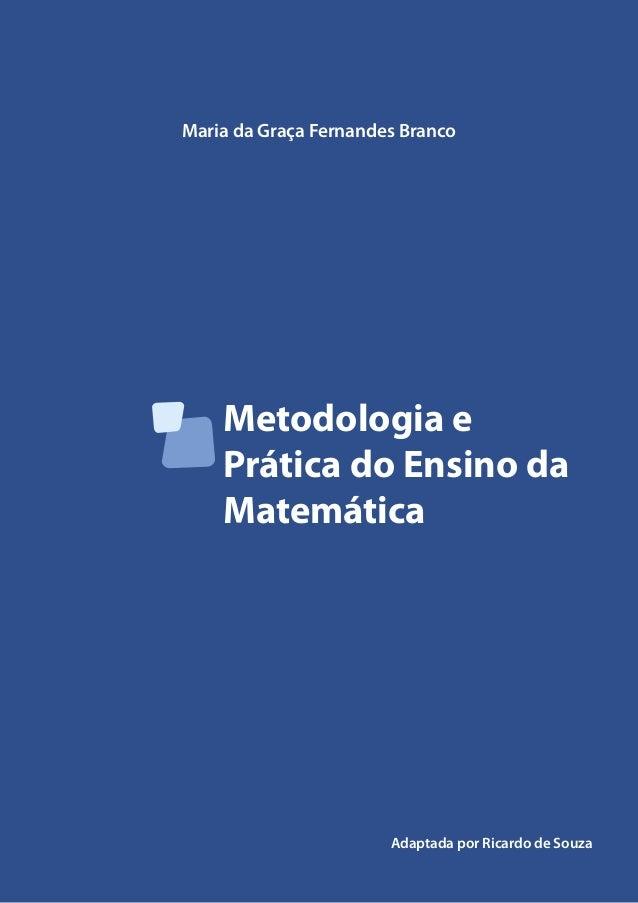 Metodologia e Prática do Ensino da Matemática Maria da Graça Fernandes Branco Adaptada por Ricardo de Souza