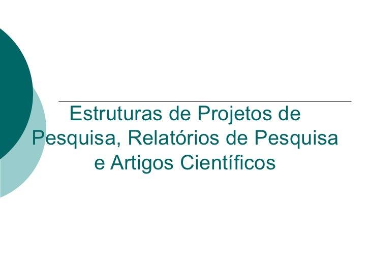 Estruturas de Projetos de Pesquisa, Relatórios de Pesquisa e Artigos Científicos