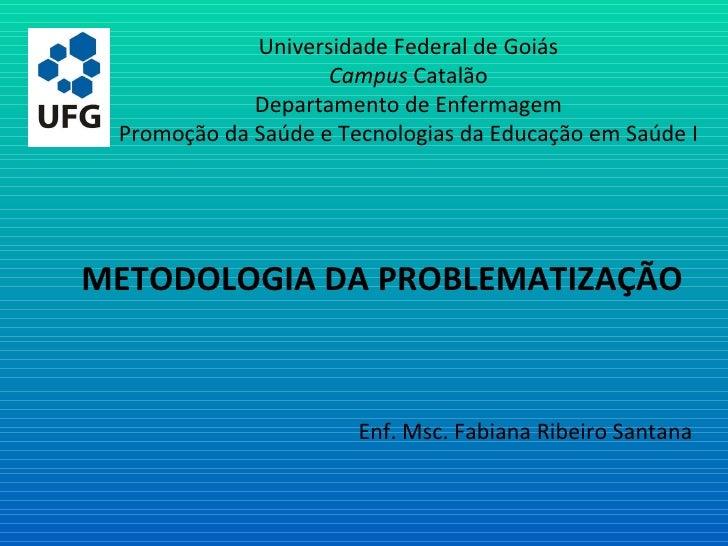 Universidade Federal de Goiás Campus  Catalão Departamento de Enfermagem Promoção da Saúde e Tecnologias da Educação em Sa...