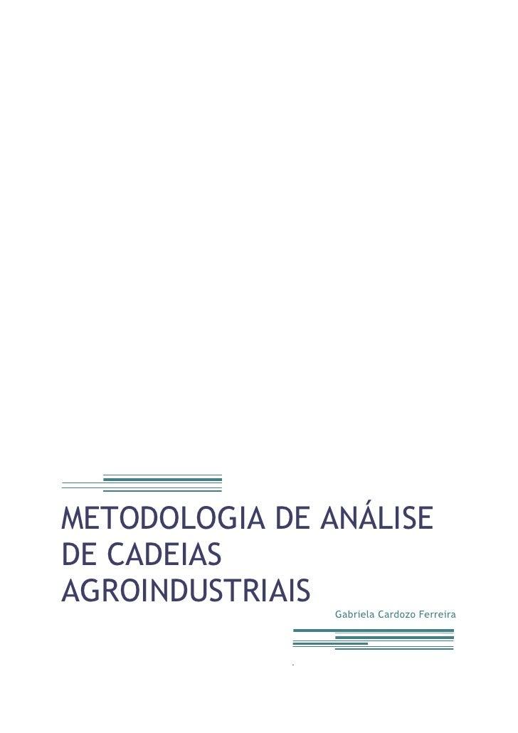METODOLOGIA DE ANÁLISE DE CADEIAS AGROINDUSTRIAISGabriela Cardozo Ferreira.<br />METODOLOGIA DE ANÁLISE DE CADEIAS AGROIND...