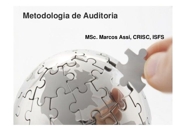 Metodologia de Auditoria                                  MSc. Marcos Assi, CRISC, ISFS   Copyright © 2012. MASSI Consulto...