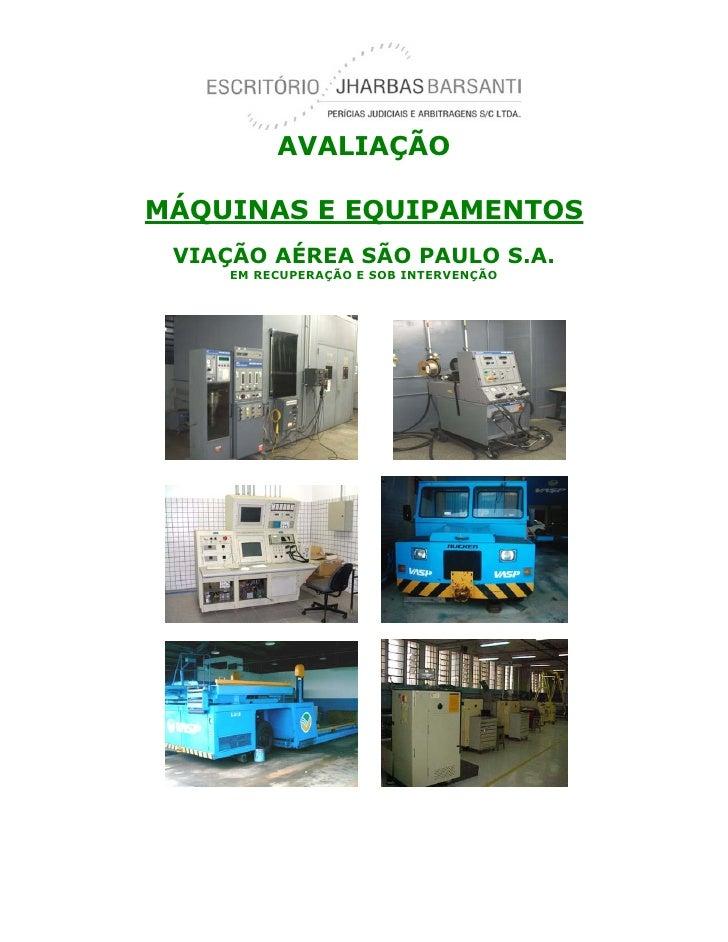 AVALIAÇÃO  MÁQUINAS E EQUIPAMENTOS  VIAÇÃO AÉREA SÃO PAULO S.A.      EM RECUPERAÇÃO E SOB INTERVENÇÃO