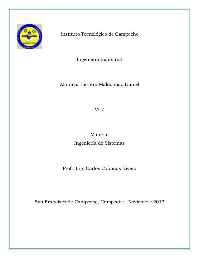 Instituto Tecnológico de Campeche  Ingeniería Industrial  Alumno: Herrera Maldonado Daniel  VI-7  Materia: Ingeniería de S...