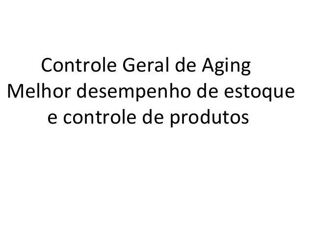 Controle Geral de Aging Melhor desempenho de estoque e controle de produtos