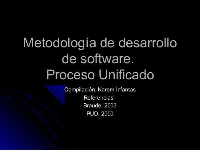 Metodología de desarrolloMetodología de desarrollo de software.de software. Proceso UnificadoProceso Unificado Compilación...