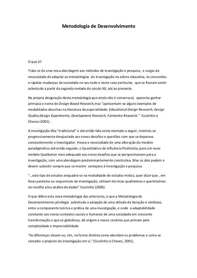 Metodologia de DesenvolvimentoO que é?Trata-se de uma nova abordagem aos métodos de investigação e pesquisa, e surgiu dane...