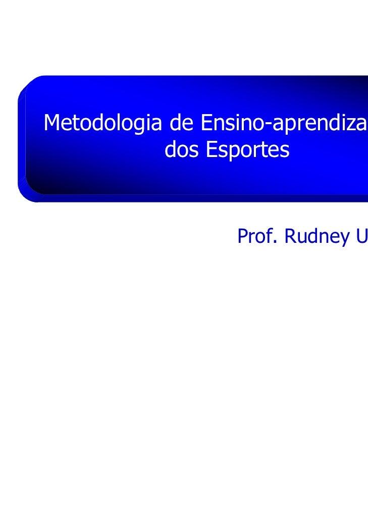 Metodologia de Ensino-aprendizagem           dos Esportes                 Prof. Rudney Uezu