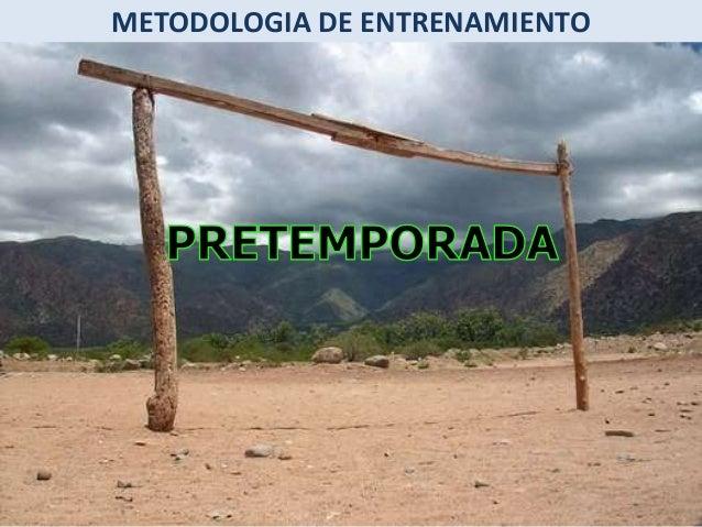 METODOLOGIA DE ENTRENAMIENTO UNIFICACION DE CRITERIOS  CADA UNO SE DEBE SENTIR IMPORTANTE DE SUS FUNCIONES  CUERPO  TECNIC...