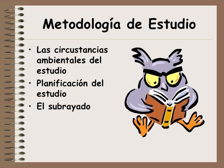 Metodología de Estudio <ul><li>Las circustancias ambientales del estudio </li></ul><ul><li>Planificación del estudio </li>...
