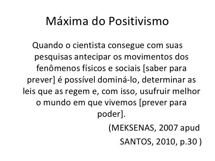 Máxima do Positivismo   Quando o cientista consegue com suas    pesquisas antecipar os movimentos dos    fenômenos físicos...