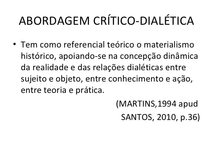 ABORDAGEM CRÍTICO-DIALÉTICA• Tem como referencial teórico o materialismo  histórico, apoiando-se na concepção dinâmica  da...