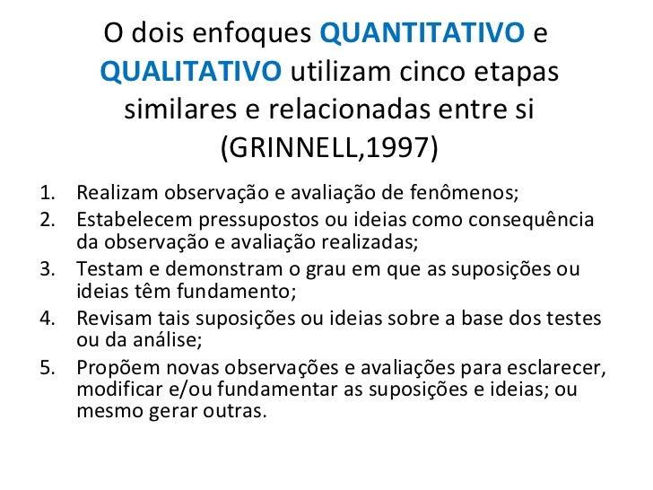 O dois enfoques QUANTITATIVO e      QUALITATIVO utilizam cinco etapas       similares e relacionadas entre si             ...