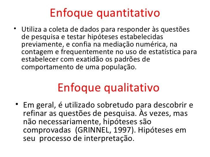 Enfoque quantitativo• Utiliza a coleta de dados para responder às questões  de pesquisa e testar hipóteses estabelecidas  ...