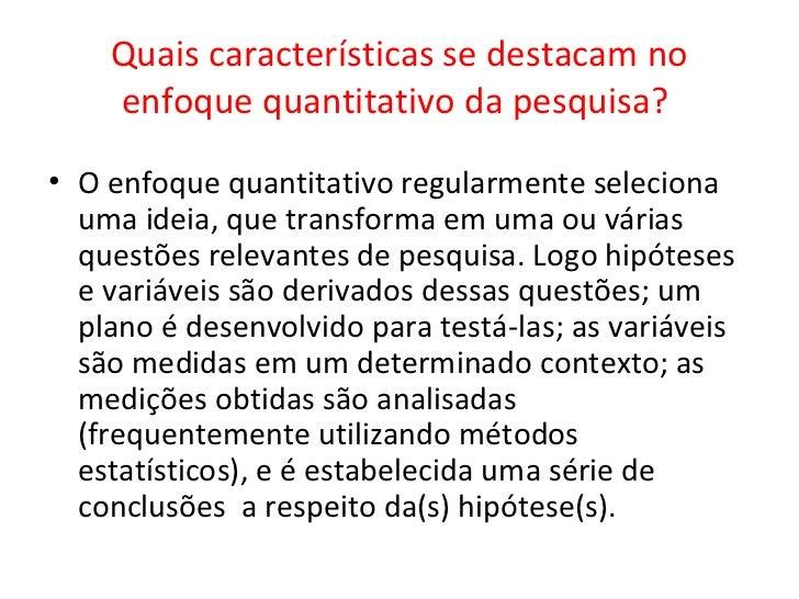 Quais características se destacam no    enfoque quantitativo da pesquisa?• O enfoque quantitativo regularmente seleciona  ...