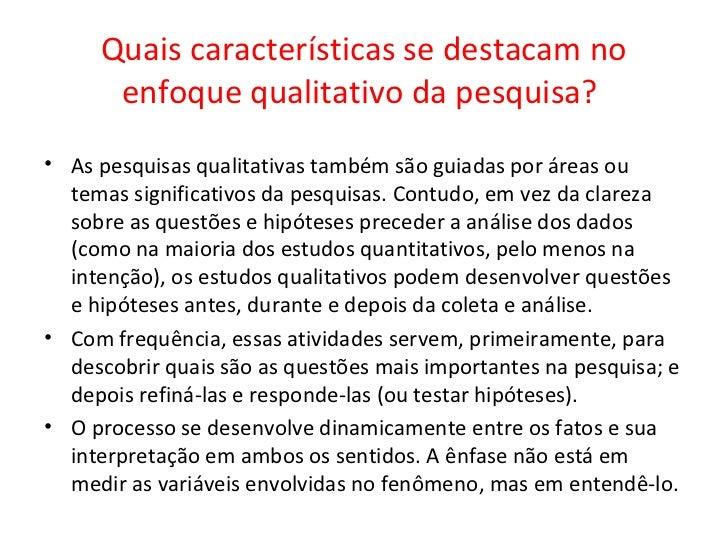 Quais características se destacam no      enfoque qualitativo da pesquisa?• As pesquisas qualitativas também são guiadas p...