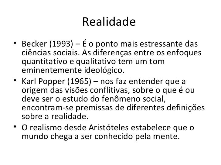 Realidade• Becker (1993) – É o ponto mais estressante das  ciências sociais. As diferenças entre os enfoques  quantitativo...