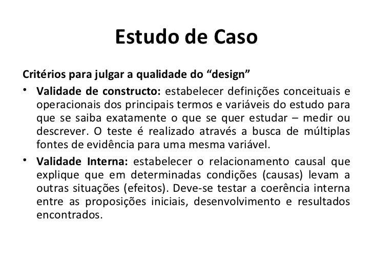 """Estudo de CasoCritérios para julgar a qualidade do """"design""""• Validade de constructo: estabelecer definições conceituais e ..."""