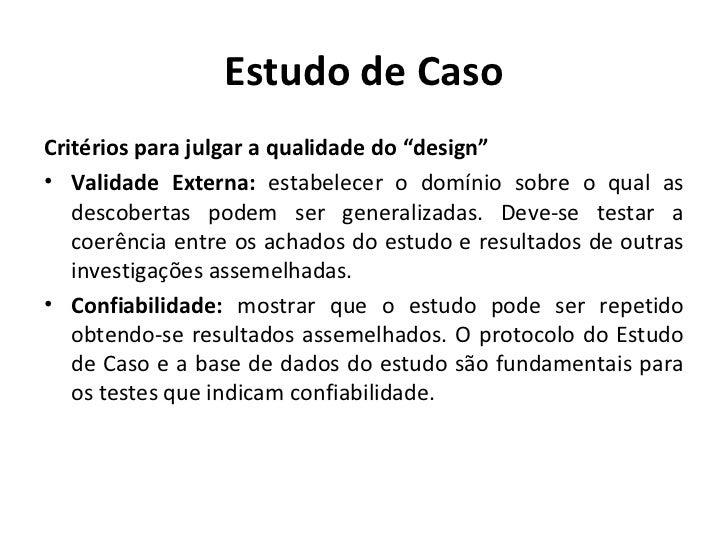 """Estudo de CasoCritérios para julgar a qualidade do """"design""""• Validade Externa: estabelecer o domínio sobre o qual as   des..."""