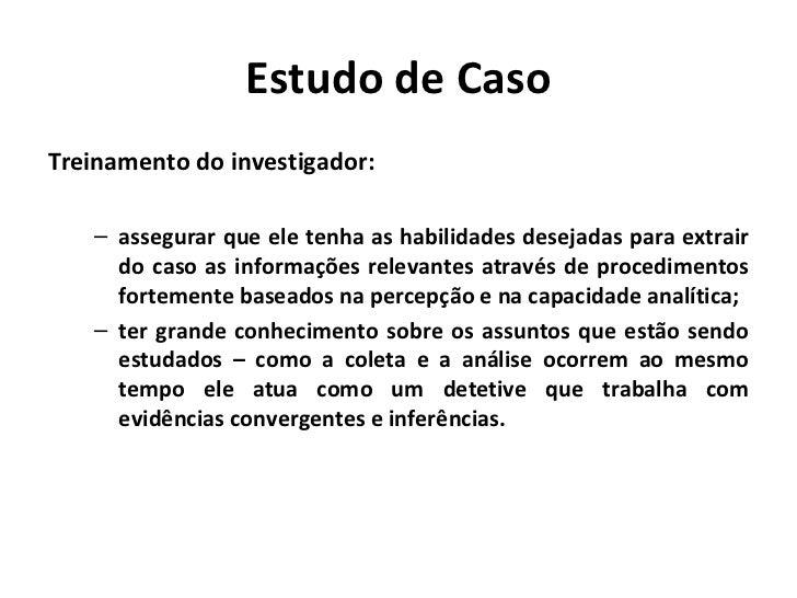 Estudo de CasoTreinamento do investigador:   – assegurar que ele tenha as habilidades desejadas para extrair     do caso a...