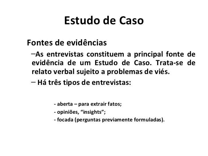 Estudo de CasoFontes de evidências –As entrevistas constituem a principal fonte de evidência de um Estudo de Caso. Trata-s...