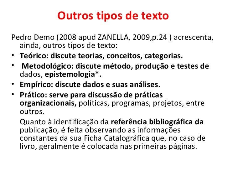 Outros tipos de textoPedro Demo (2008 apud ZANELLA, 2009,p.24 ) acrescenta,  ainda, outros tipos de texto:• Teórico: discu...