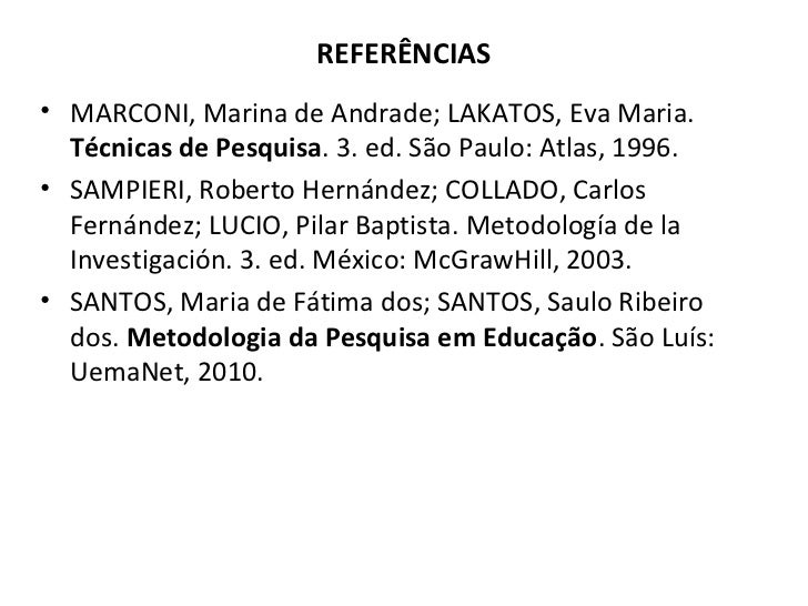 REFERÊNCIAS• MARCONI, Marina de Andrade; LAKATOS, Eva Maria.  Técnicas de Pesquisa. 3. ed. São Paulo: Atlas, 1996.• SAMPIE...