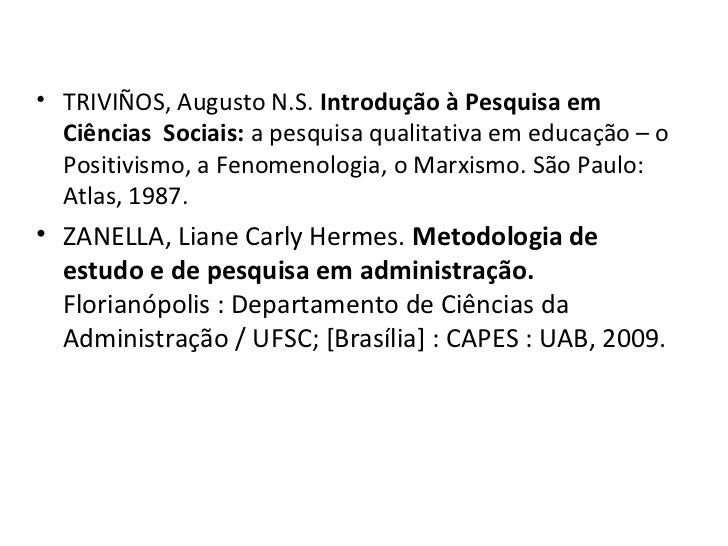 • TRIVIÑOS, Augusto N.S. Introdução à Pesquisa em  Ciências Sociais: a pesquisa qualitativa em educação – o  Positivismo, ...