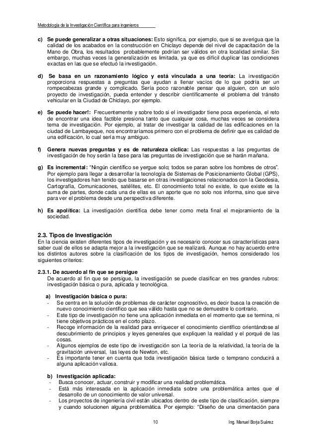 Metodología de la Investigación Científica para ingenieros 10 Ing. Manuel Borja Suárez c) Se puede generalizar a otras sit...