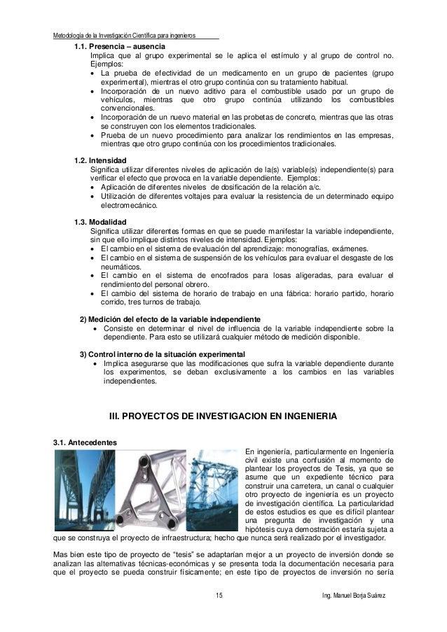 Metodología de la Investigación Científica para ingenieros 15 Ing. Manuel Borja Suárez 1.1. Presencia – ausencia Implica q...