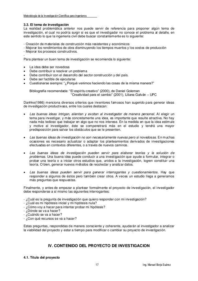 Metodología de la Investigación Científica para ingenieros 17 Ing. Manuel Borja Suárez 3.3. El tema de investigación La re...