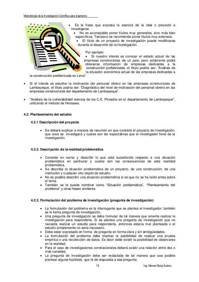 Metodología de la Investigación Científica para ingenieros 18 Ing. Manuel Borja Suárez  Es la frase que expresa la esenci...
